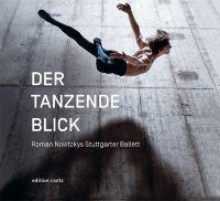 Buchcover Der tanzende Blick. Roman Novitzkys Stuttgarter Ballett, © Roman Novitzky