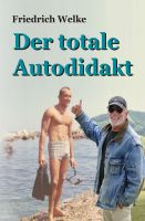 """""""Der totale Autodidakt"""" von Friedrich Welke"""