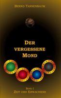 """""""Der vergessene Mond Bd. I – Zeit des Erwachens"""" von Bernd Tannenbaum"""