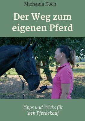 """""""Der Weg zum eigenen Pferd"""" von Michaela Koch"""