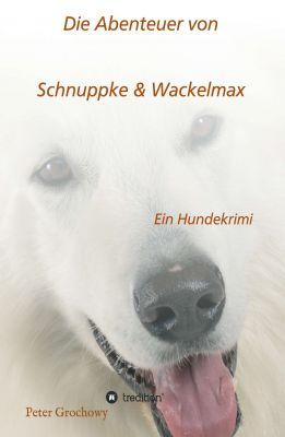 """""""Die Abenteuer von Schnuppke Kaluppke und Wackelmax von Ü."""" von Peter Grochowy"""