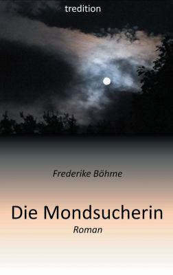 """""""Die Mondsucherin"""" von Frederike Böhme"""