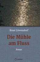"""""""Die Mühle am Fluss"""" von René Löwendorf"""