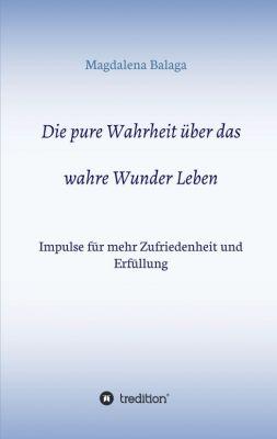 """""""Die pure Wahrheit über das wahre Wunder Leben"""" von Magdalena Balaga"""