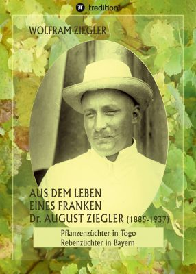 """""""Aus dem Leben eines Franken. Dr. August Ziegler (1885-1937)"""" von Wolfram Ziegler"""