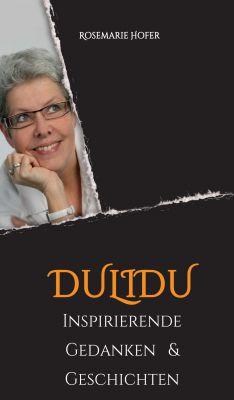 """""""DULIDU - Inspirierende Gedanken & Geschichten"""" von Rosemarie Hofer"""