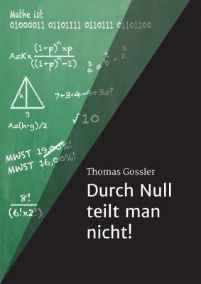"""""""Durch Null teilt man nicht!"""" von Thomas Gossler"""