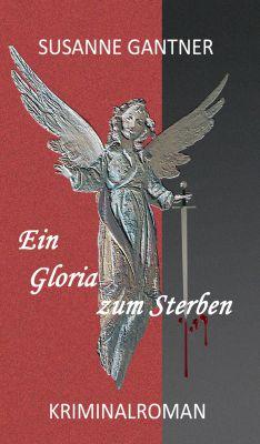 """""""Ein Gloria zum Sterben"""" von Susanne Gantner"""