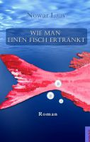 """""""Wie man einen Fisch ertränkt"""" von Nowar Laav"""