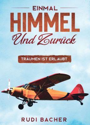 """""""Einmal Himmel und zurück"""" von Rudi Bacher"""