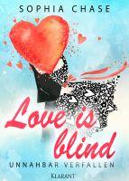 """Erotischer Liebesroman """"Love is blind - Unnahbar Verfallen Band 1"""" von Sophia Chase ( Klarant Verlag. Bremen)"""