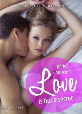 """Erotischer Liebesroman """"Love is not a secret"""" von Bärbel Muschiol. (Klarant Verlag, Bremen)"""