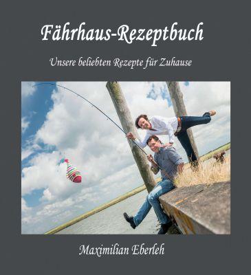 """Fährhaus-Rezeptbuch"" von Maximilian Eberleh"
