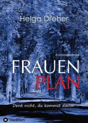 """""""Frauenplan - Denk nicht, du kommst davon ..."""" von Helga Dreher"""