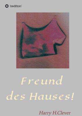 """""""Freund des Hauses!"""" von Harry H.Clever"""