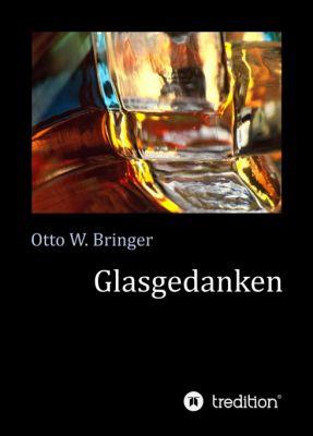 """""""Glasgedanken"""" von Otto W. Bringer"""