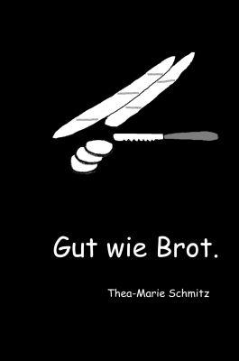 """""""Gut wie Brot."""" von Thea-Marie Schmitz"""