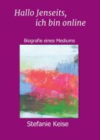 """""""Hallo Jenseits, ich bin online"""" von Klaudia Maleska, Stefanie Keise"""