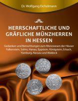 """""""Herrschaftliche und gräfliche Münzherren in Hessen"""" von Dr. Wolfgang Eichelmann"""