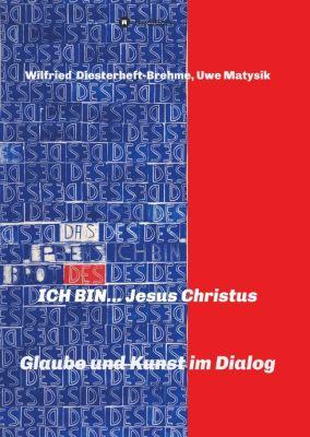 """""""ICH BIN... Jesus Christus"""" von Wilfried Diesterheft-Brehme und Uwe Matysik"""
