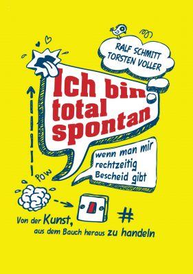 """""""Ich bin total spontan - wenn man mir rechtzeitig Bescheid gibt"""" von Ralf Schmitt und Torsten Voller"""