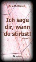 """""""Ich sage dir, wann du stirbst!"""" von Anja M. Bönsch"""