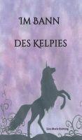 """""""Im Bann des Kelpies"""" von Lisa-Marie Hartung"""