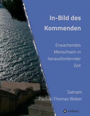 """""""In-Bild des Kommenden"""" von Dr. habil. Satnam Paulus-Thomas Weber"""