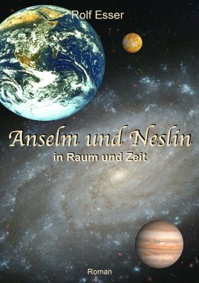 """""""Anselm und Neslin in Raum und Zeit"""" von Rolf Esser"""