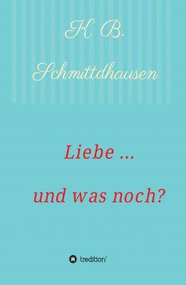 """""""Liebe ... und was noch?"""" von K. B. Schmittdhausen"""