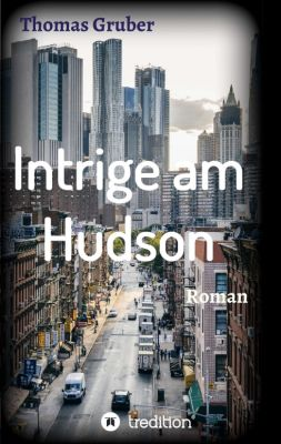 """Intrige am Hudson"" von Thomas Gruber"
