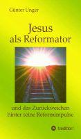 """""""Jesus als Reformator"""" von Günter Unger"""