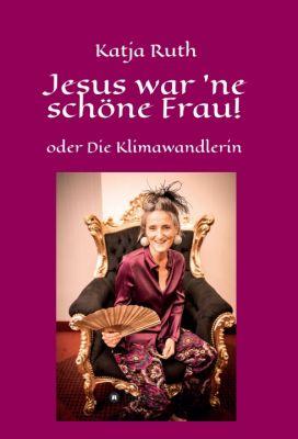 """""""Jesus war 'ne schöne Frau!"""" von Katja Ruth"""