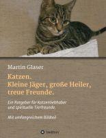 """""""Katzen. Kleine Jäger, große Heiler, treue Freunde."""" von Martin Glaser"""