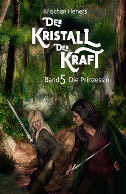"""""""Der Kristall der Kraft - Die Prinzessin"""" von Krischan Heners"""