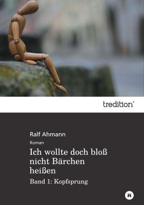 """""""Ich wollte doch bloß nicht Bärchen heißen"""" von Ralf Ahmann"""