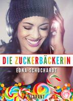 """Liebesroman """"Die Zuckerbäckerin"""" von Edna Schuchardt (Klarant Verlag, Bremen)"""