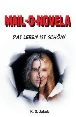 """""""Mail-o-Novela - Das Leben ist schön"""" von K. G. Jakob"""