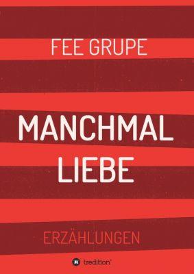 """""""Manchmal Liebe"""" von Fee Grupe"""