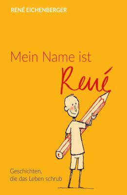 """""""Mein Name ist René"""" von René Eichenberger"""