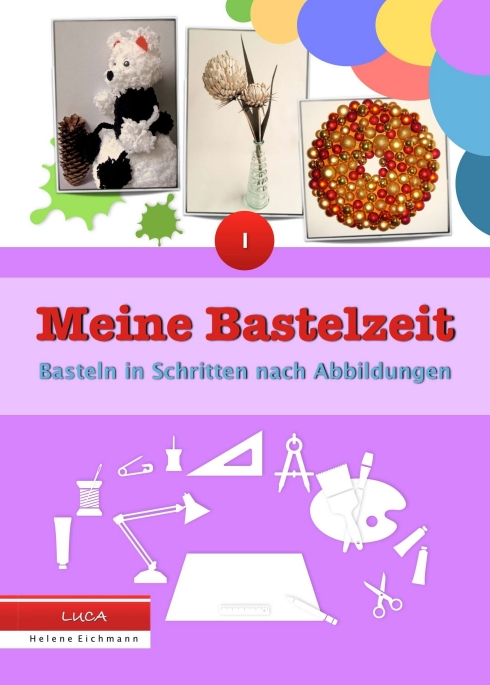 """""""Meine Bastelzeit"""" von Luca Helene Eichmann"""
