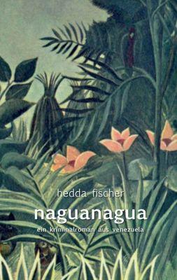 """""""naguanagua"""" von Hedda Fischer"""