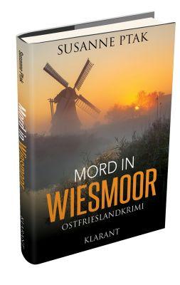 """Ostfrieslandkrimi """"Mord in Wiesmoor"""" von Susanne Ptak. (Klarant Verlag, Bremen)"""
