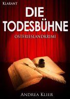 """Neuerscheinung: Ostfrieslandkrimi """"Die Todesbühne"""" von Andrea Klier (Klarant Verlag, Bremen)"""