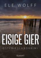 """Neuerscheinung Ostfrieslandkrimi """"Eisige Gier"""" von Ele Wolff (Klarant Verlag, Bremen)"""