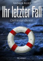 """Neuerscheinung: Ostfrieslandkrimi """"Ihr letzter Fall"""" von Andrea Klier (Klarant Verlag, Bremen)"""