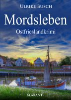 """Neuerscheinung: Ostfrieslandkrimi """"Mordsleben"""" von Ulrike Busch im Klarant Verlag"""