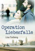 Trick & Trap: Operation Liebesfalle. Der neue Roman von Lisa Torberg.