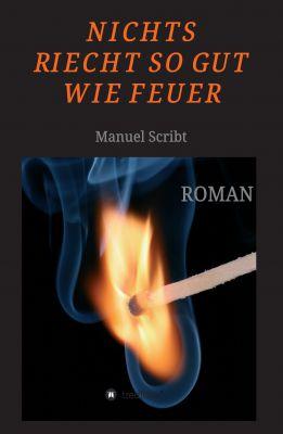 """""""Nichts riecht so gut wie Feuer"""" von Manuel Scribt"""