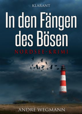 """Nordsee-Krimi """"In den Fängen des Bösen"""" von André Wegmann (Klarant Verlag. Bremen)"""